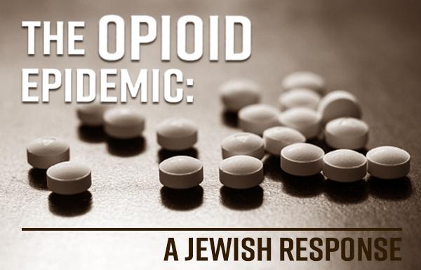 Opiod Epidemic - A Jewish Response