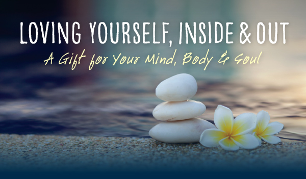 Loving Yourself, Inside and Out / Register Now